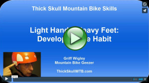 Thick Skull Mountain Bike Skills video: Light Hands, Heavy Feet - Developing the Habit